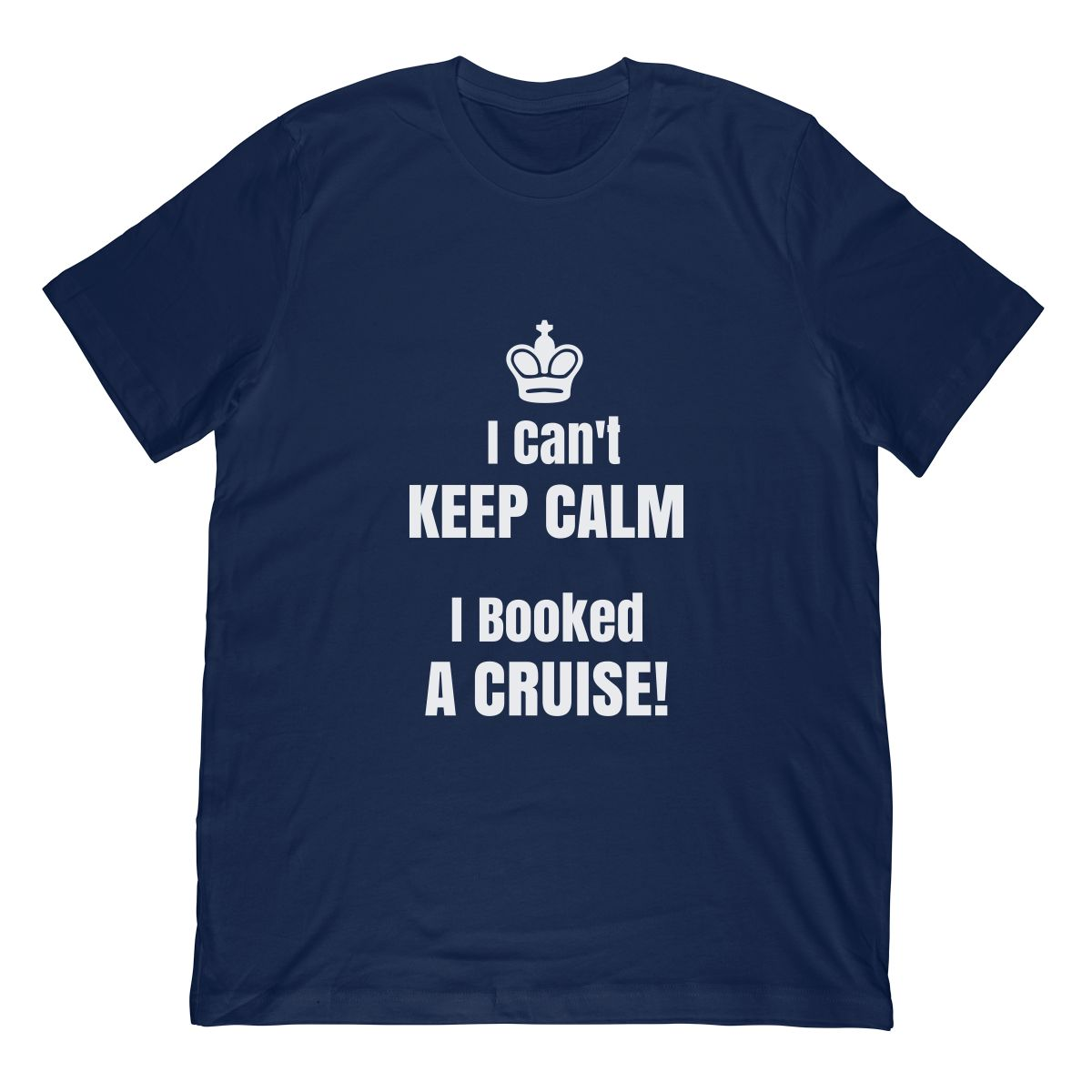 Funny Cant Keep Calm I Booked A Cruise T Shirt With Crown