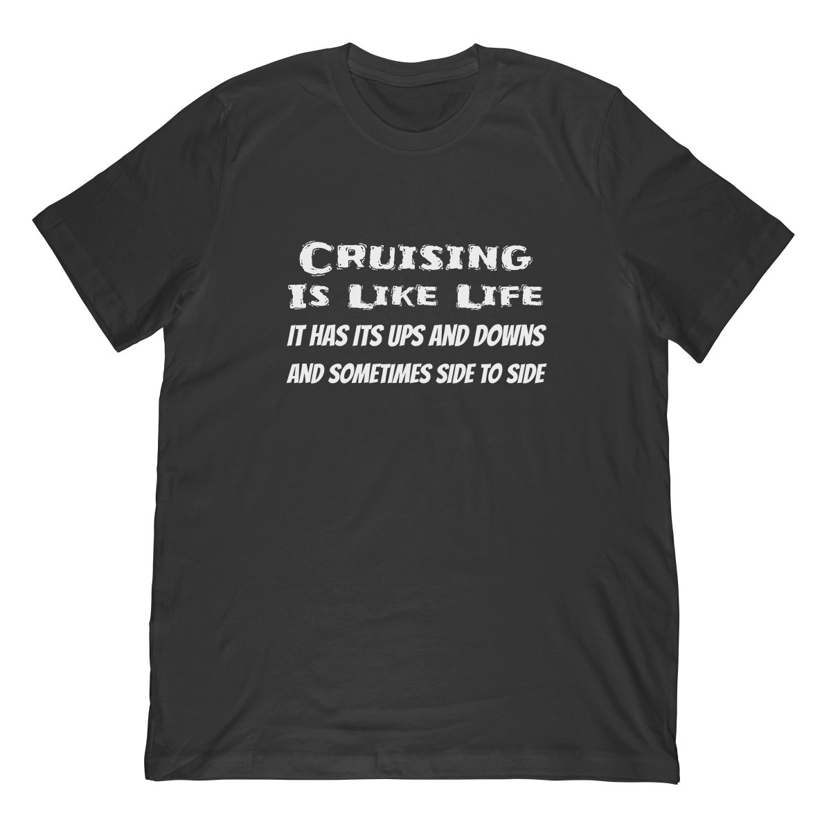 Cruise Shirt Cruising Is Like Life Ups Downs Side To Side