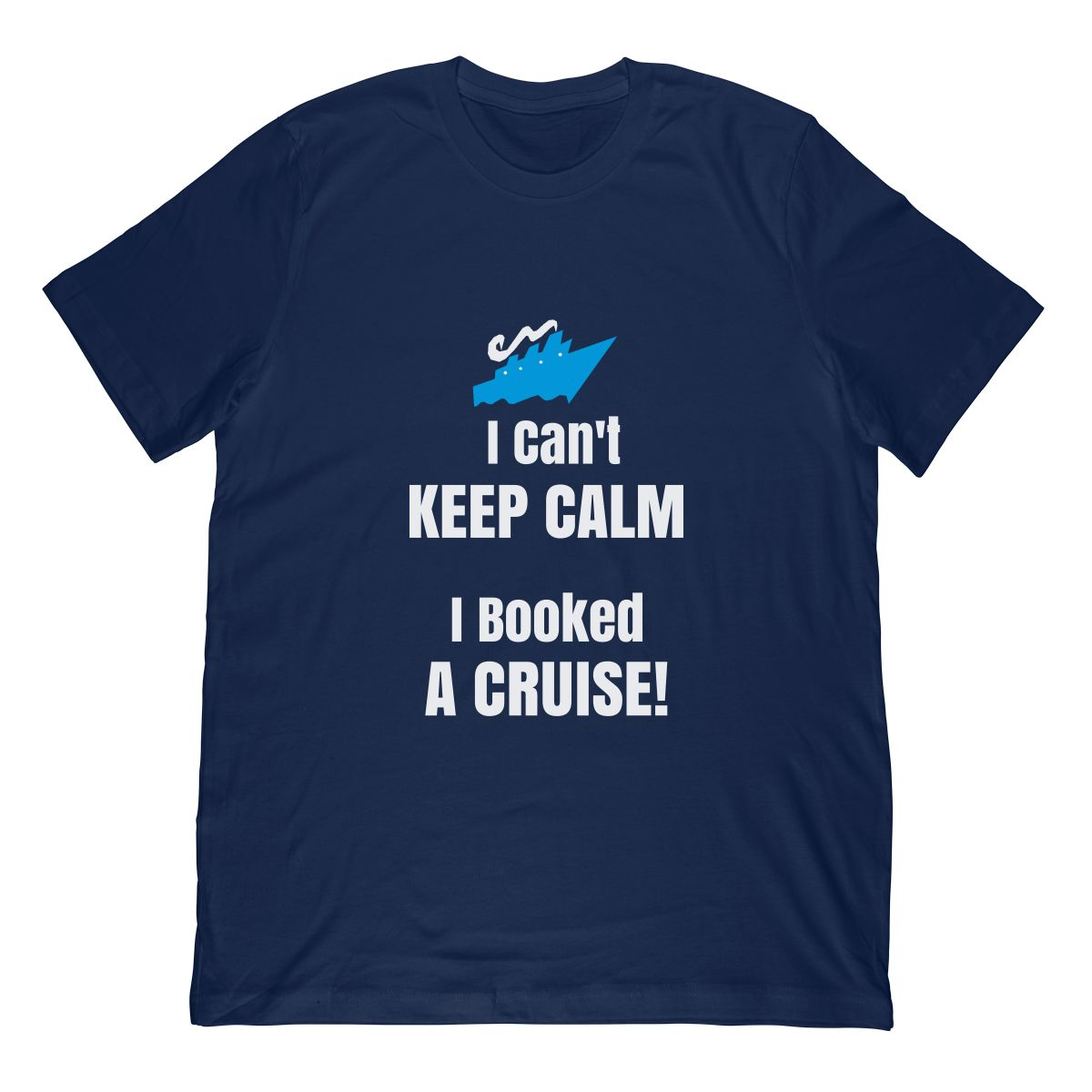 Funny Cruise Shirt I Cant Keep Calm I Booked A Cruise Ship