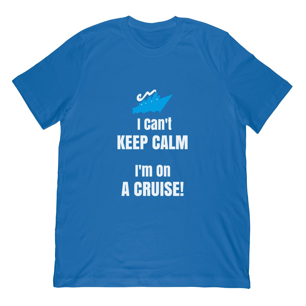 Cruise Ship Shirt I Can't Keep Calm I'm On A Cruise!